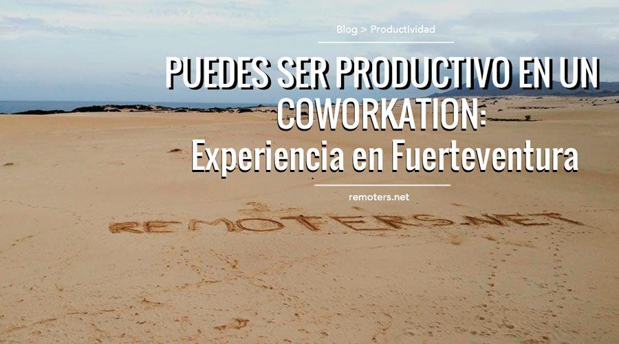 """Puedes ser productivo haciendo Coworkation: """"Experiencia en Fuerteventura"""""""