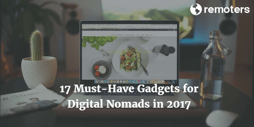 17 Must-Have Gadgets for Digital Nomads in 2017