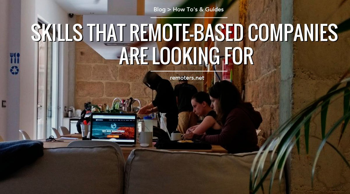 Looking for a remote job? These are the skills that remote-based companies are looking for!
