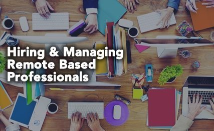 Hiring & Managing Remote Based Professionals for your Company's Team