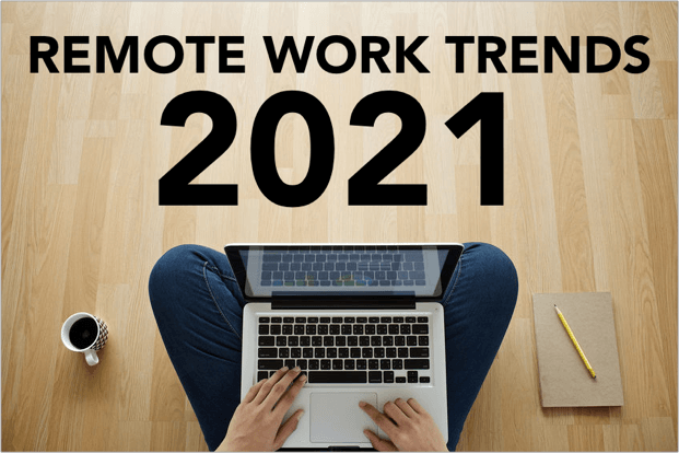 Remote Work Trends & Stats for 2021: The Present & Future of Remote Work After Covid
